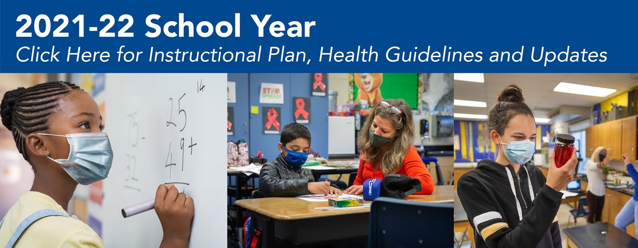 """Text at top reads, """"2021-22 School Year Click Here for Instructional Plan, Health Guidelines and Updates"""" with photos of a student writing on whiteboard, teacher assisting a student and a student looking at a jar."""